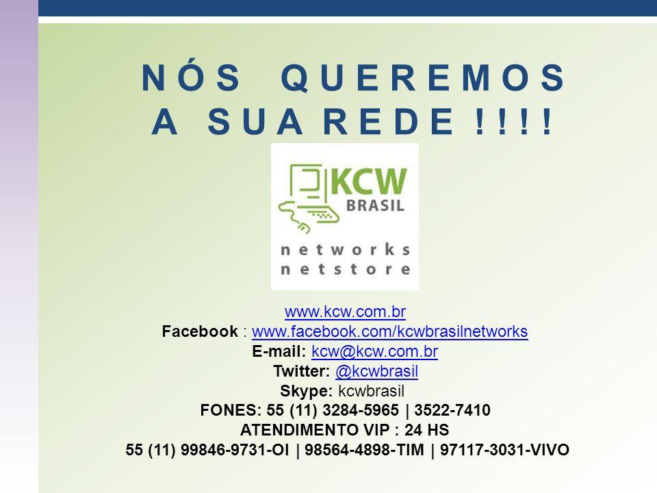 N Ó S Q U E R E M O S A S U A R E D E ! ! ! ! www.kcw.com.br