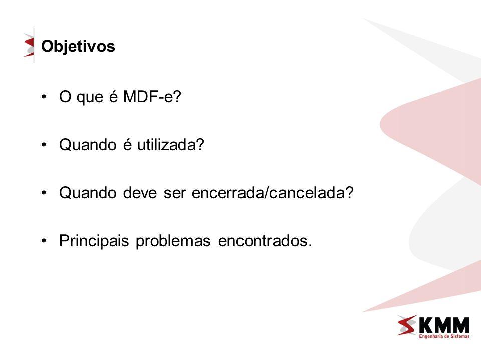 Objetivos O que é MDF-e. Quando é utilizada. Quando deve ser encerrada/cancelada.