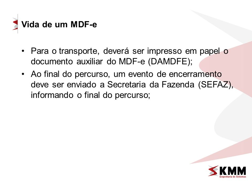 Vida de um MDF-e Para o transporte, deverá ser impresso em papel o documento auxiliar do MDF-e (DAMDFE);