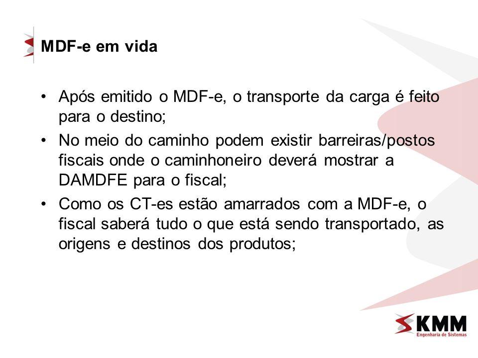 MDF-e em vida Após emitido o MDF-e, o transporte da carga é feito para o destino;