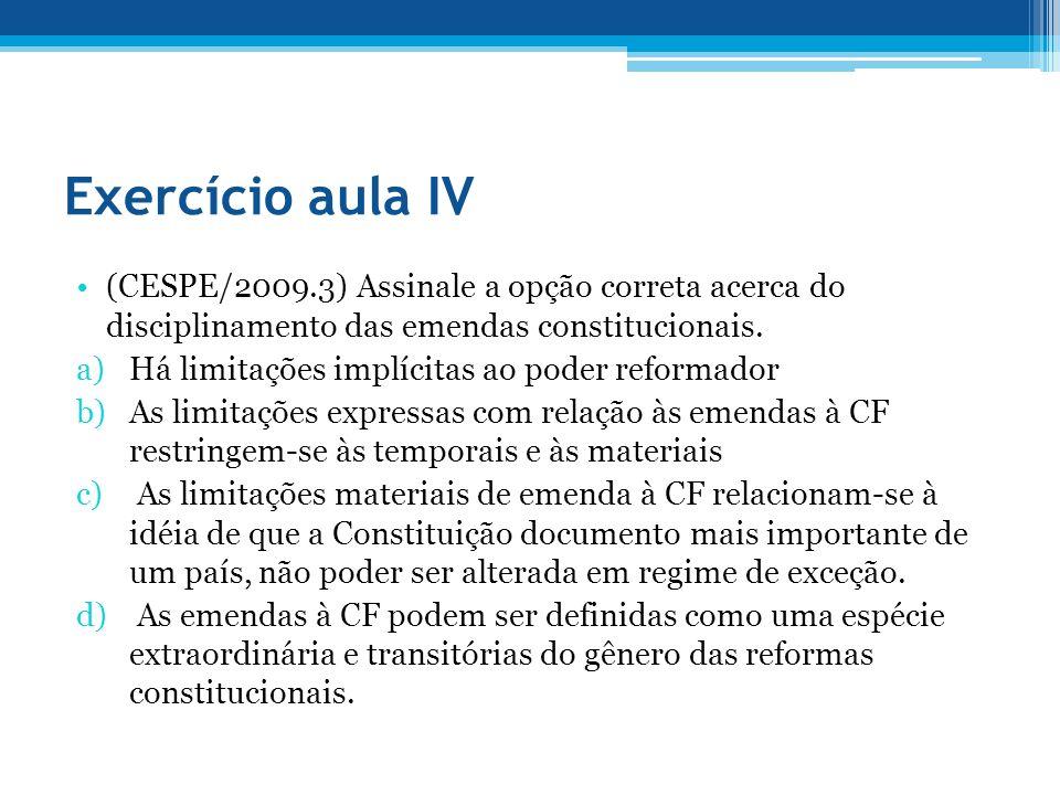 Exercício aula IV (CESPE/2009.3) Assinale a opção correta acerca do disciplinamento das emendas constitucionais.