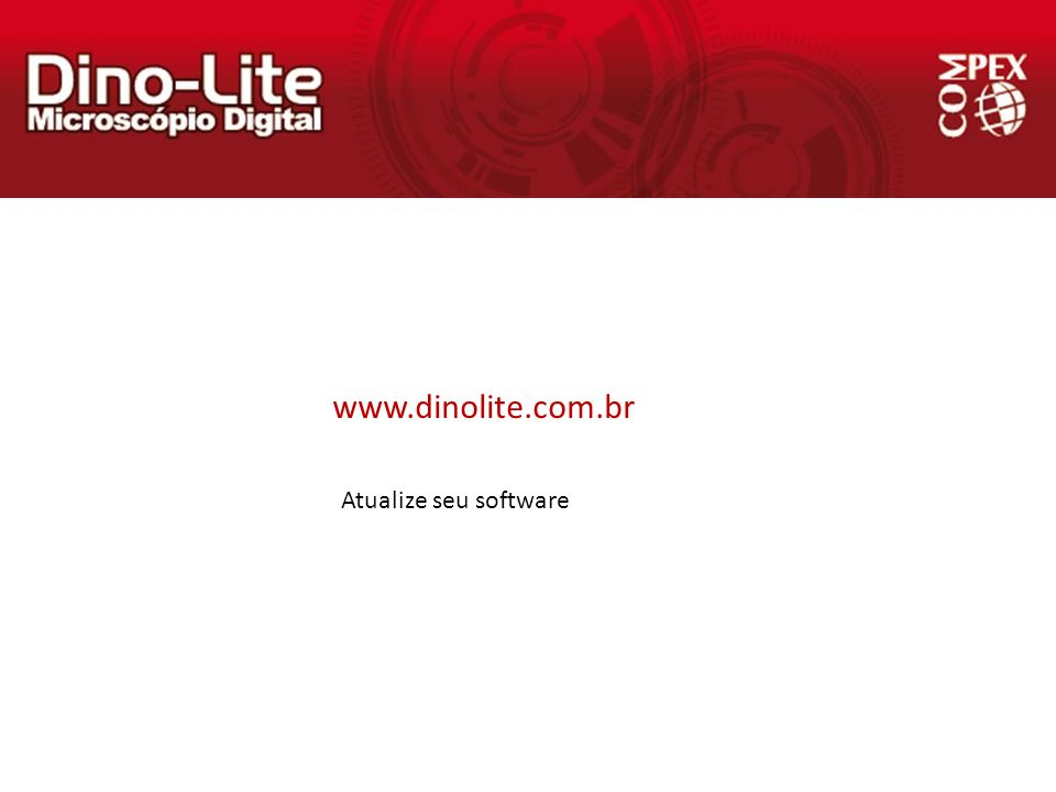 www.dinolite.com.br Atualize seu software