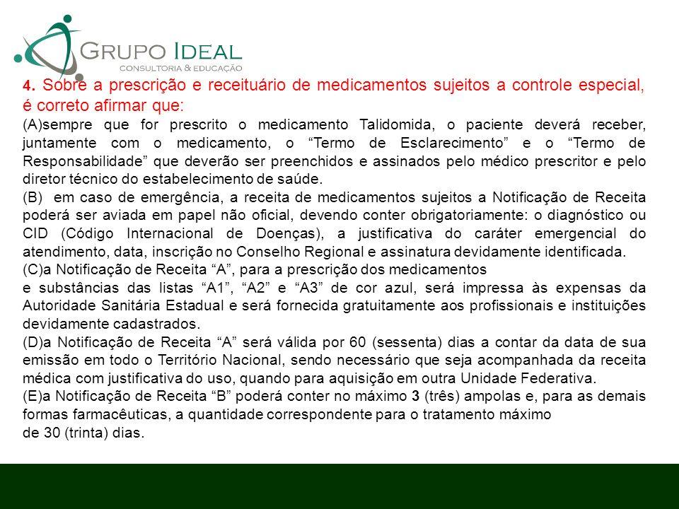 4. Sobre a prescrição e receituário de medicamentos sujeitos a controle especial, é correto afirmar que: