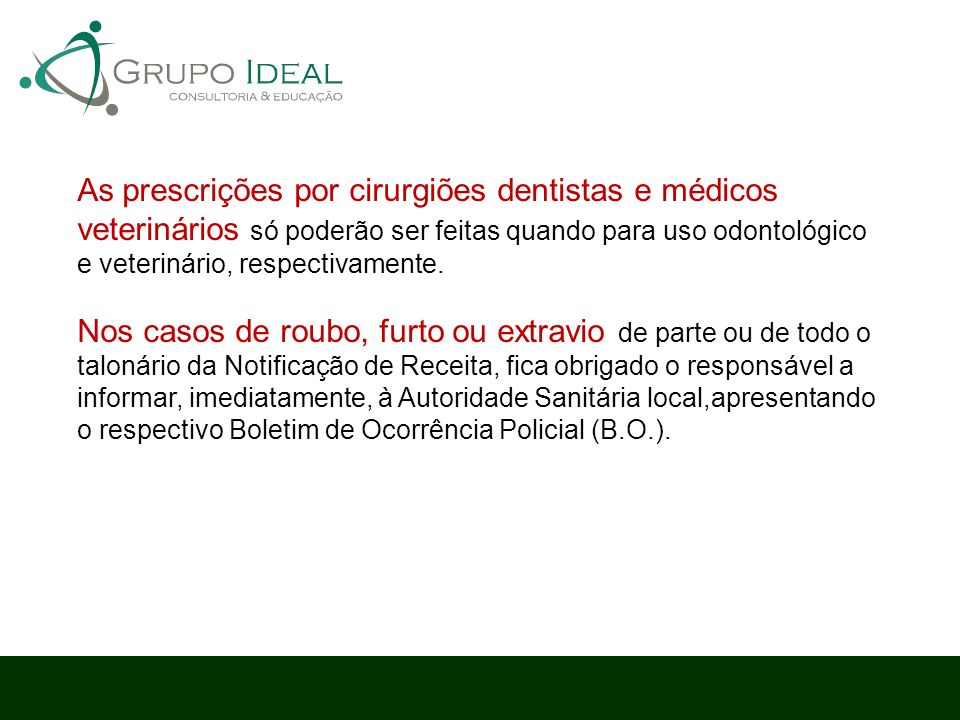 As prescrições por cirurgiões dentistas e médicos veterinários só poderão ser feitas quando para uso odontológico e veterinário, respectivamente.