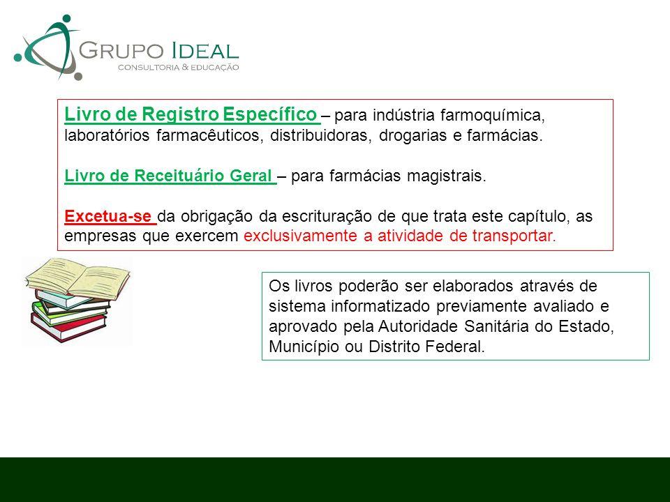 Livro de Registro Específico – para indústria farmoquímica, laboratórios farmacêuticos, distribuidoras, drogarias e farmácias.