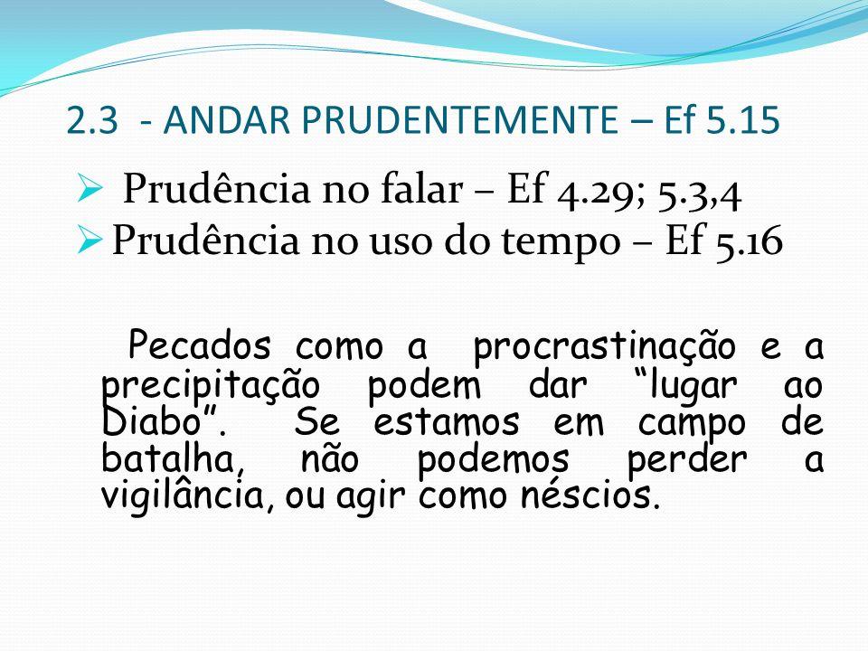 2.3 - ANDAR PRUDENTEMENTE – Ef 5.15