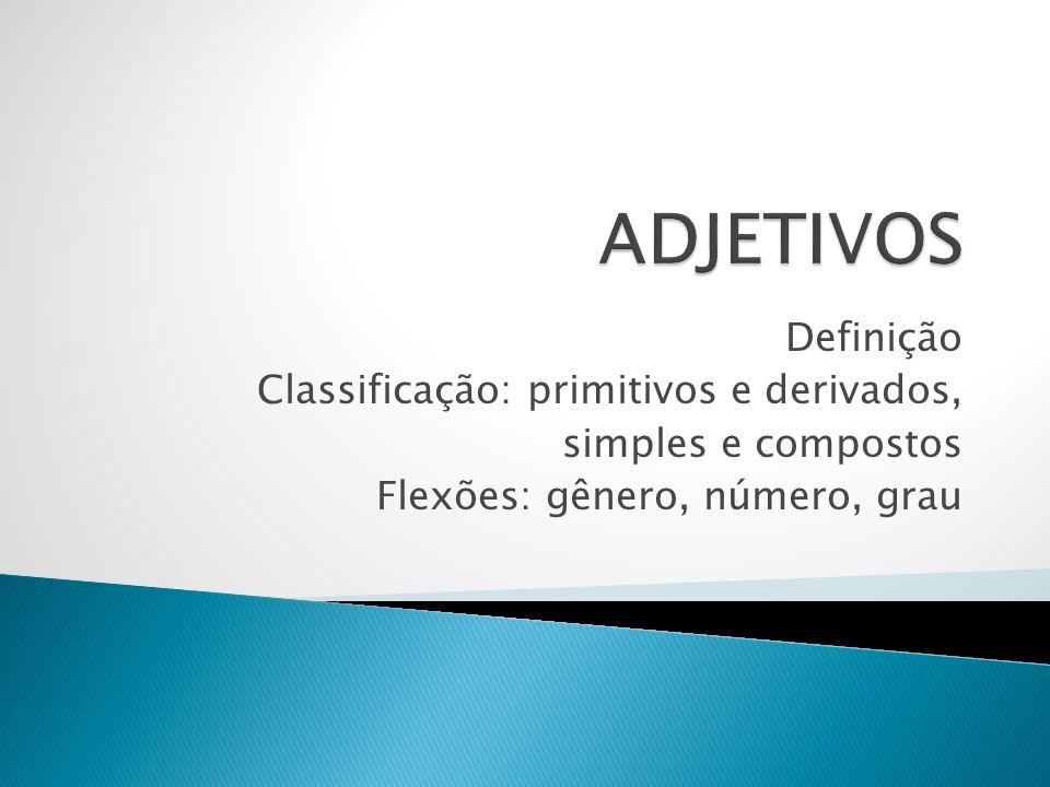 ADJETIVOS Definição Classificação: primitivos e derivados,