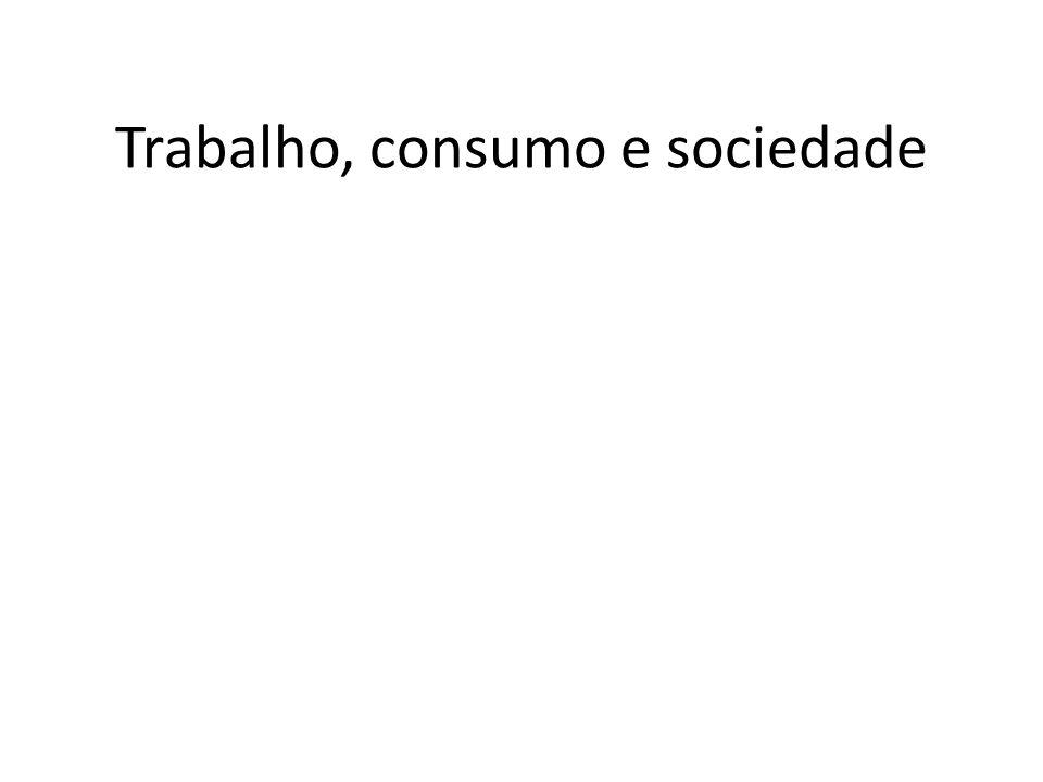 Trabalho, consumo e sociedade