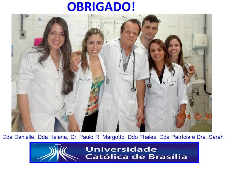 OBRIGADO! Dda Danielle, Dda Helena, Dr. Paulo R. Margotto, Ddo Thales, Dda Patrícia e Dra. Sarah