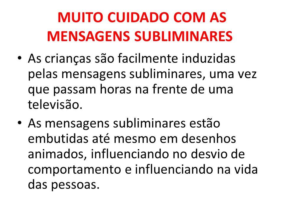 MUITO CUIDADO COM AS MENSAGENS SUBLIMINARES