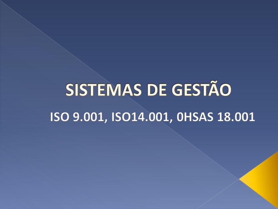 SISTEMAS DE GESTÃO ISO 9.001, ISO14.001, 0HSAS 18.001