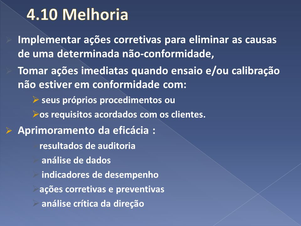 4.10 Melhoria Implementar ações corretivas para eliminar as causas de uma determinada não-conformidade,