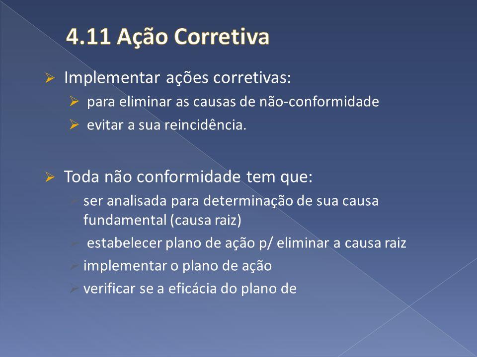 4.11 Ação Corretiva Implementar ações corretivas: