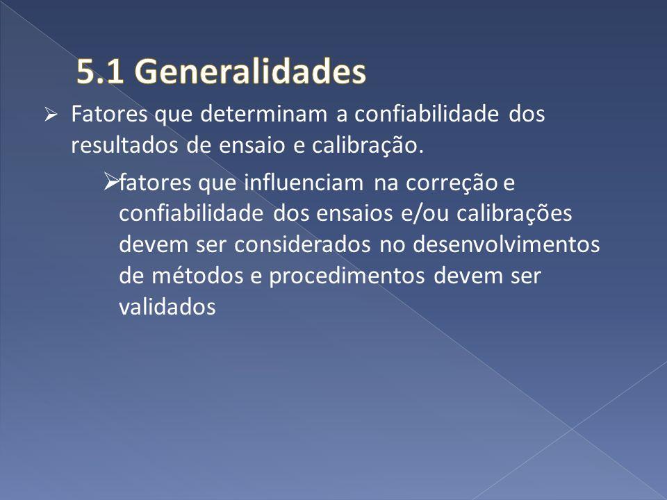 5.1 Generalidades Fatores que determinam a confiabilidade dos resultados de ensaio e calibração.