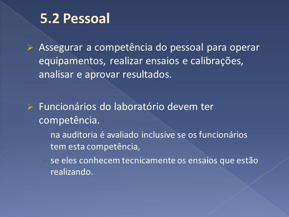 5.2 Pessoal Assegurar a competência do pessoal para operar equipamentos, realizar ensaios e calibrações, analisar e aprovar resultados.