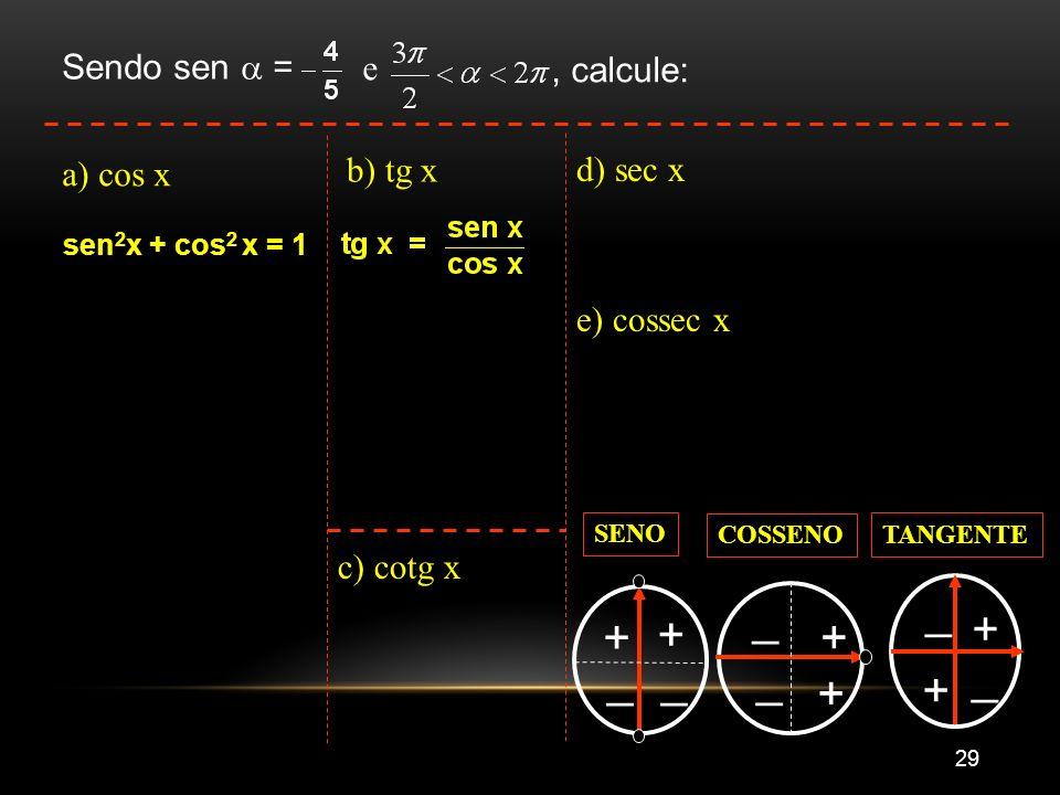 + _ Sendo sen  = e , calcule: a) cos x b) tg x d) sec x e) cossec x