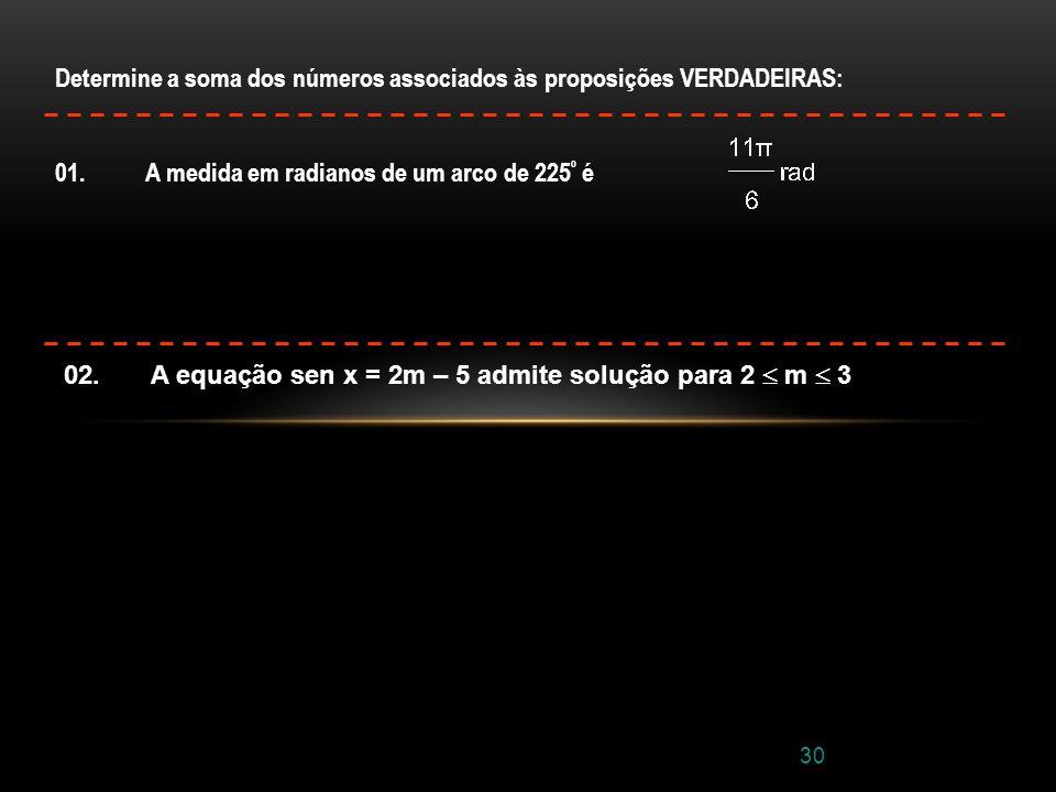 Determine a soma dos números associados às proposições VERDADEIRAS: