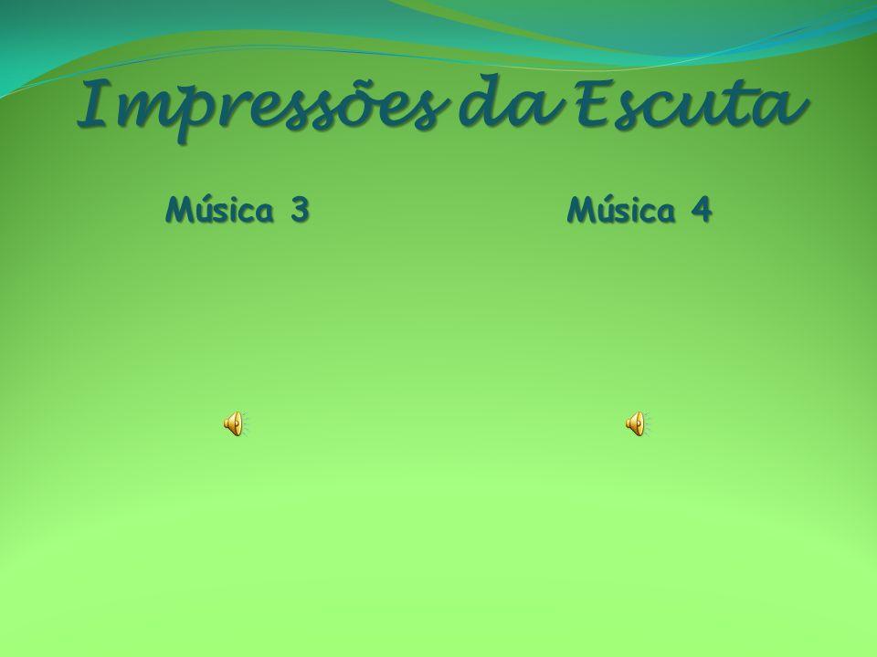 Impressões da Escuta Música 3 Música 4