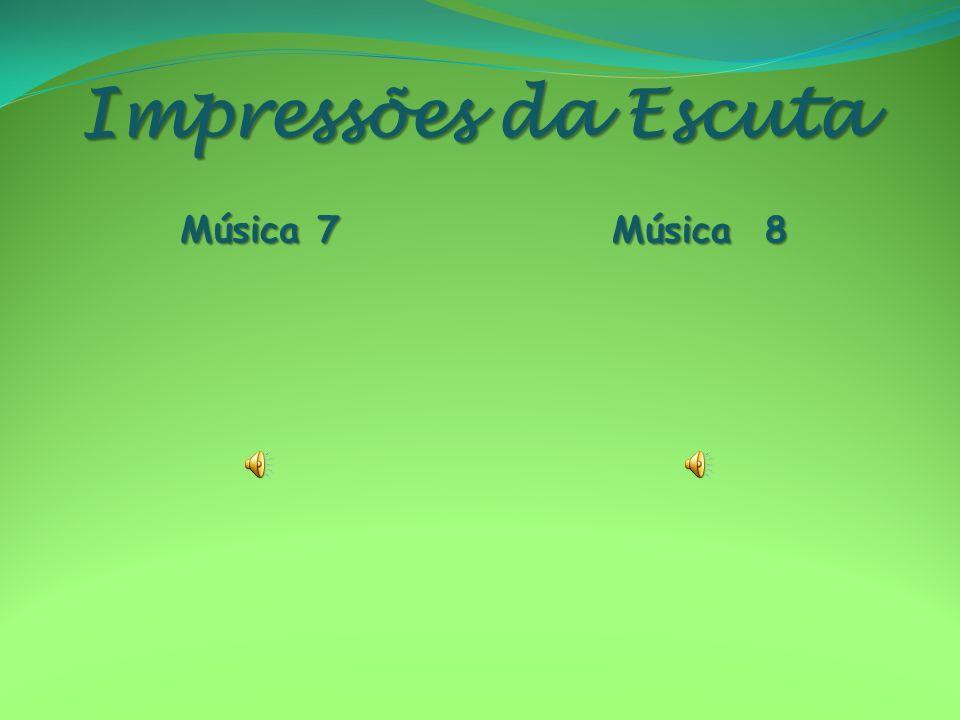 Impressões da Escuta Música 7 Música 8