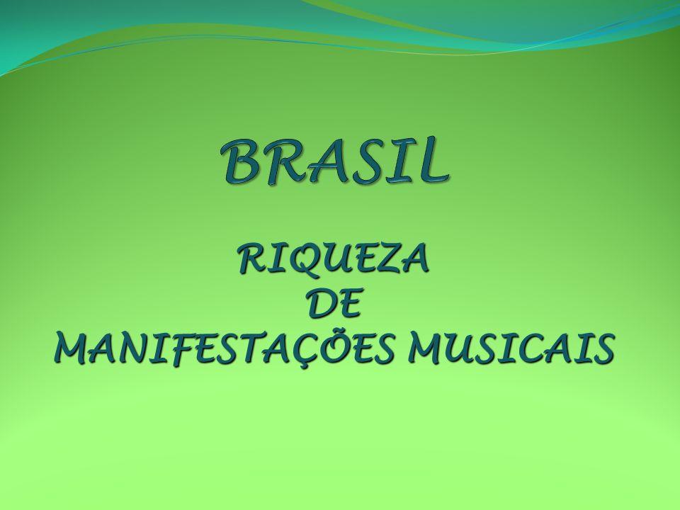 RIQUEZA DE MANIFESTAÇÕES MUSICAIS