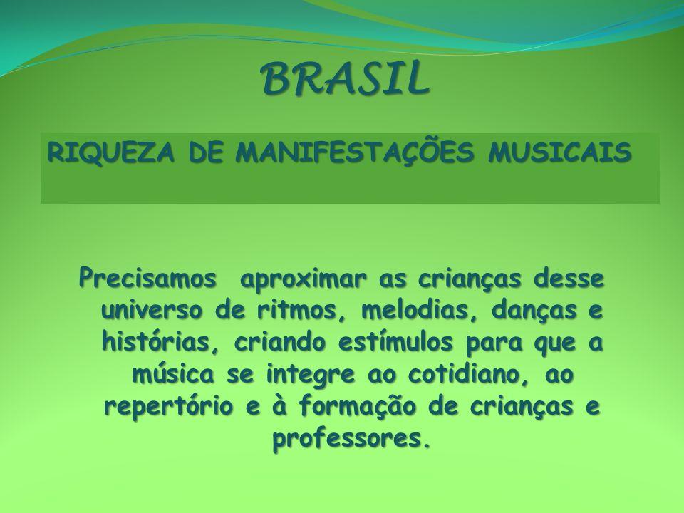 BRASIL RIQUEZA DE MANIFESTAÇÕES MUSICAIS.