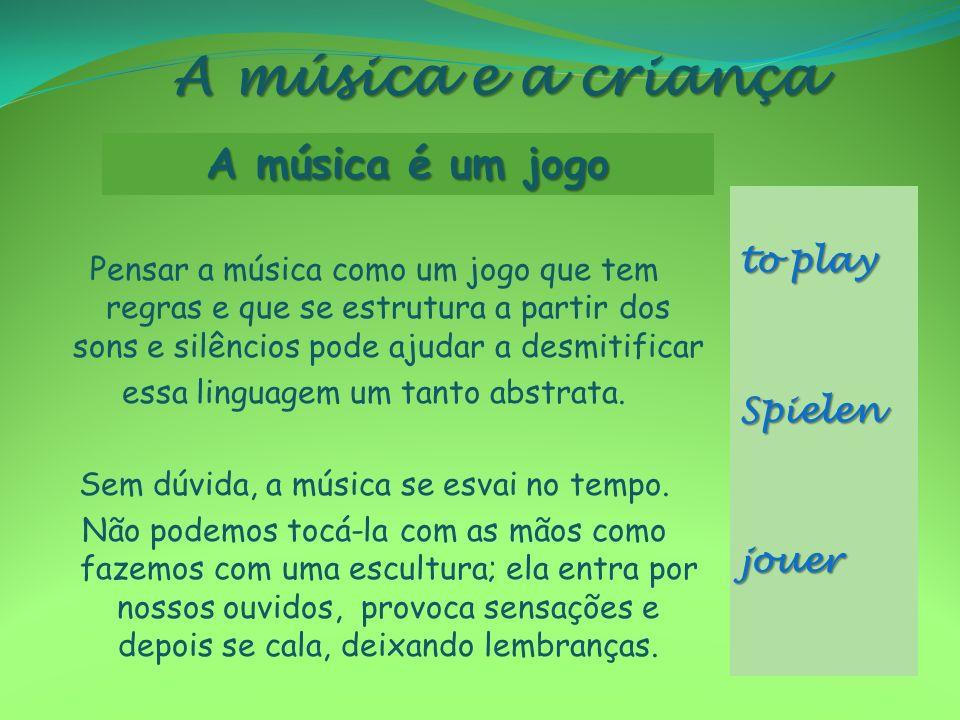 A música e a criança A música é um jogo to play Spielen jouer