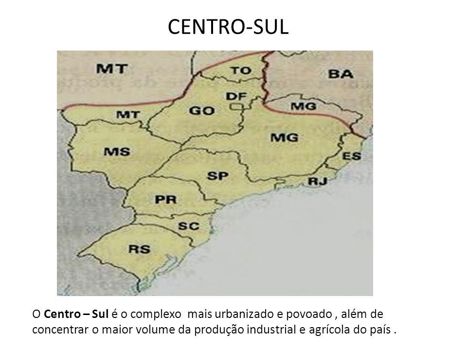 CENTRO-SUL O Centro – Sul é o complexo mais urbanizado e povoado , além de concentrar o maior volume da produção industrial e agrícola do país .