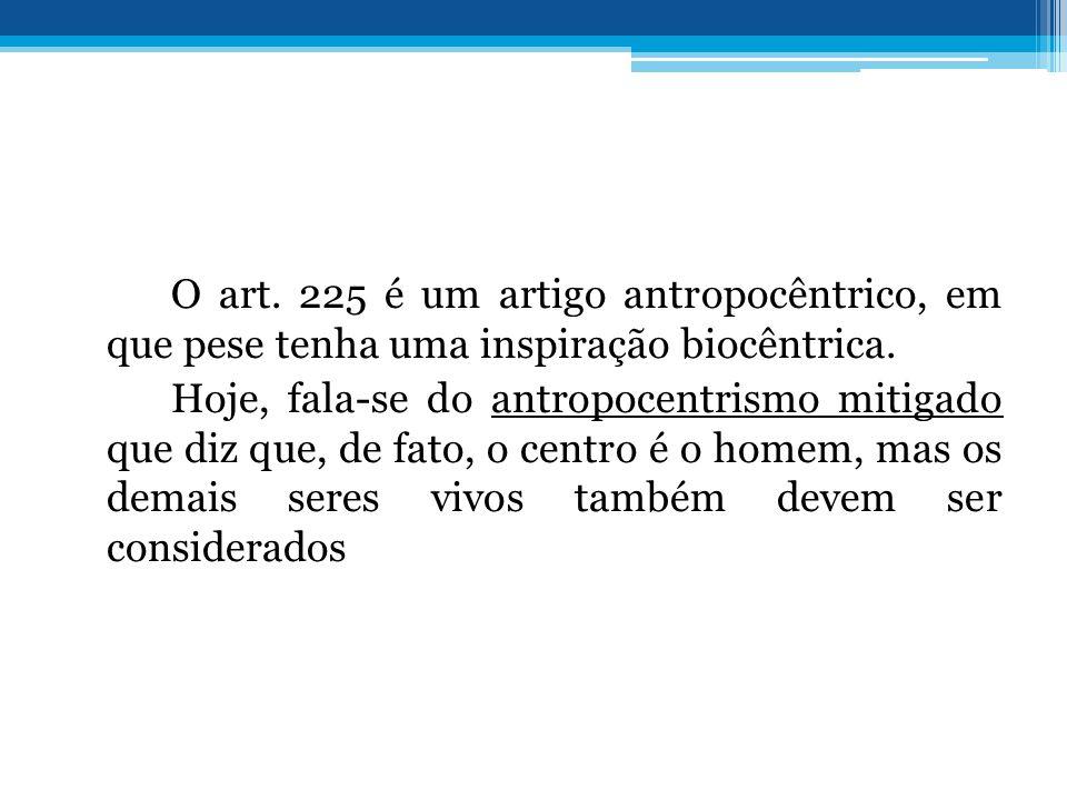 O art. 225 é um artigo antropocêntrico, em que pese tenha uma inspiração biocêntrica.