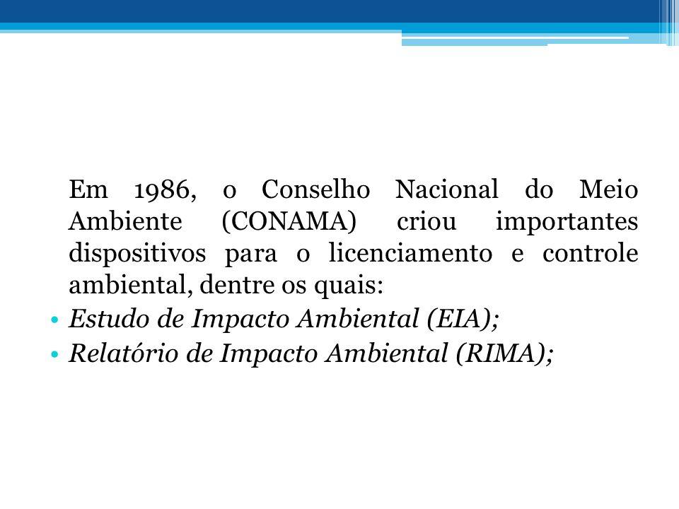 Em 1986, o Conselho Nacional do Meio Ambiente (CONAMA) criou importantes dispositivos para o licenciamento e controle ambiental, dentre os quais: