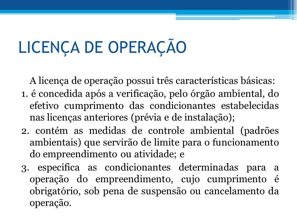 LICENÇA DE OPERAÇÃO A licença de operação possui três características básicas:
