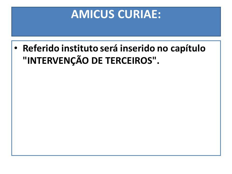 AMICUS CURIAE: Referido instituto será inserido no capítulo INTERVENÇÃO DE TERCEIROS .