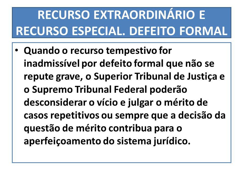 RECURSO EXTRAORDINÁRIO E RECURSO ESPECIAL. DEFEITO FORMAL