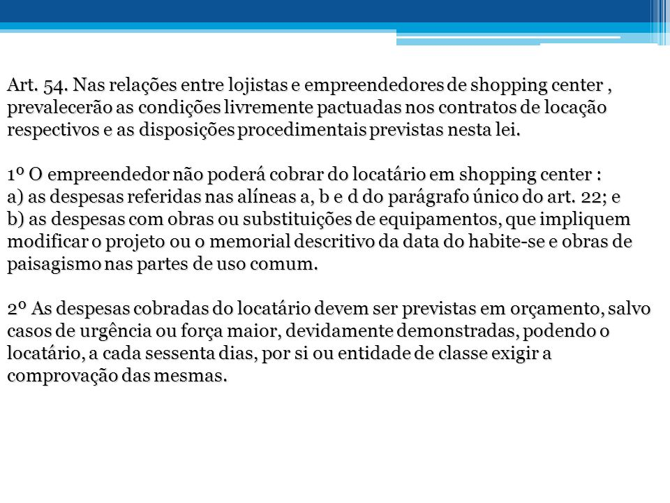 Art. 54. Nas relações entre lojistas e empreendedores de shopping center , prevalecerão as condições livremente pactuadas nos contratos de locação respectivos e as disposições procedimentais previstas nesta lei.