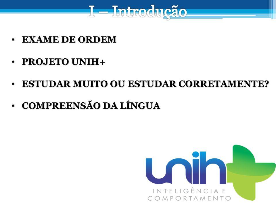 I – Introdução EXAME DE ORDEM PROJETO UNIH+