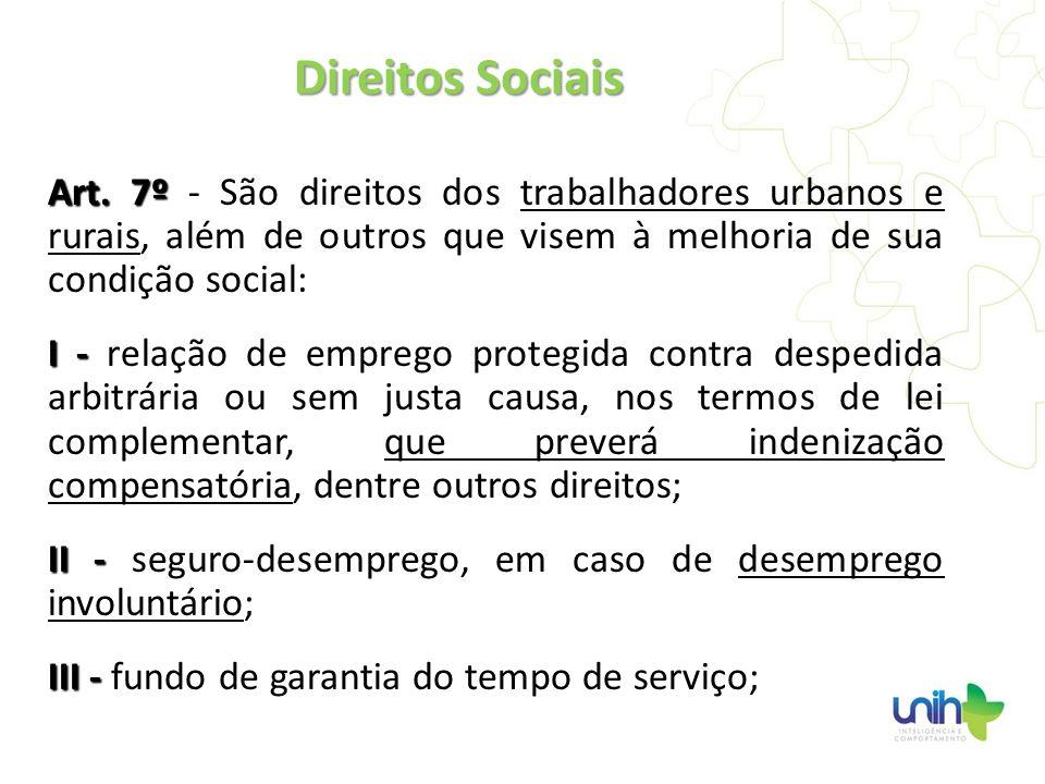 Direitos Sociais Art. 7º - São direitos dos trabalhadores urbanos e rurais, além de outros que visem à melhoria de sua condição social: