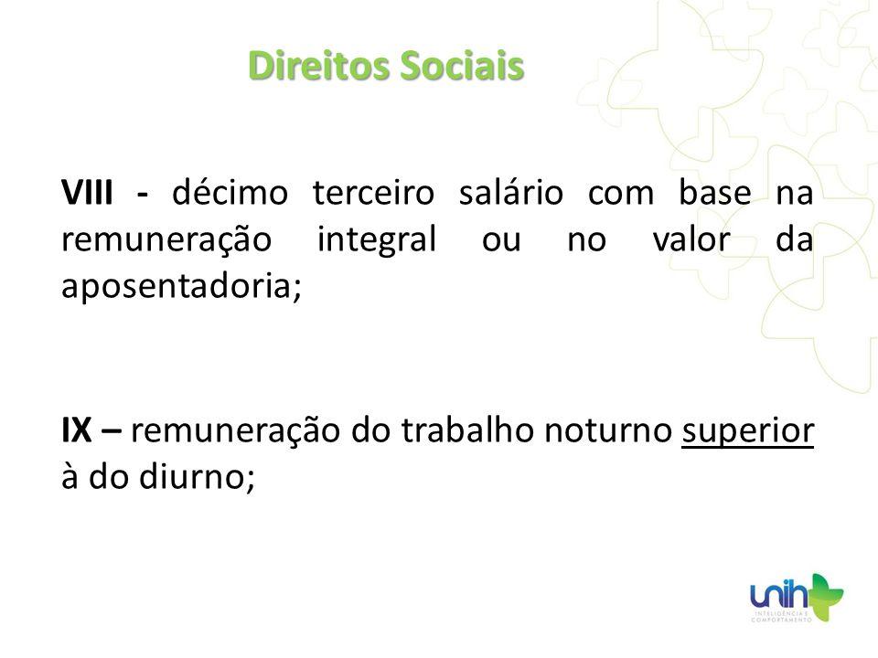 Direitos Sociais VIII - décimo terceiro salário com base na remuneração integral ou no valor da aposentadoria;