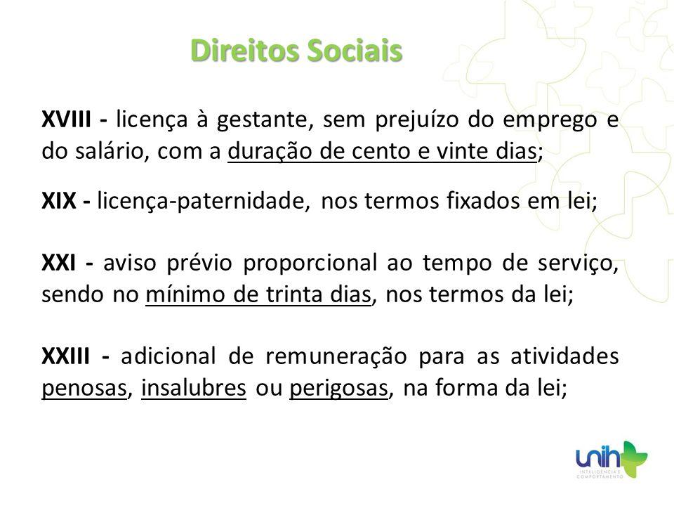 Direitos Sociais XVIII - licença à gestante, sem prejuízo do emprego e do salário, com a duração de cento e vinte dias;