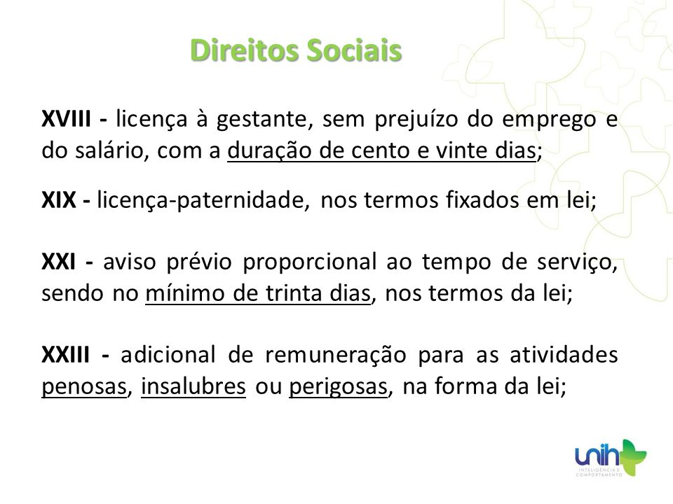 Direitos SociaisXVIII - licença à gestante, sem prejuízo do emprego e do salário, com a duração de cento e vinte dias;
