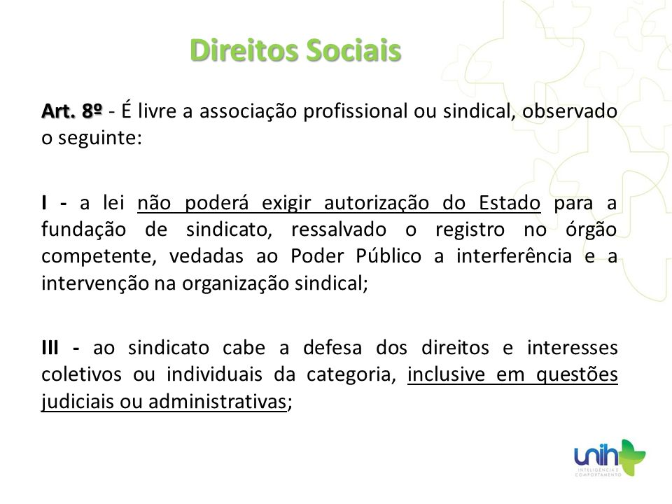 Direitos Sociais Art. 8º - É livre a associação profissional ou sindical, observado o seguinte: