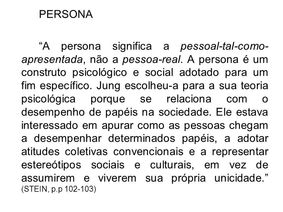 PERSONA A persona significa a pessoal-tal-como-apresentada, não a pessoa-real.