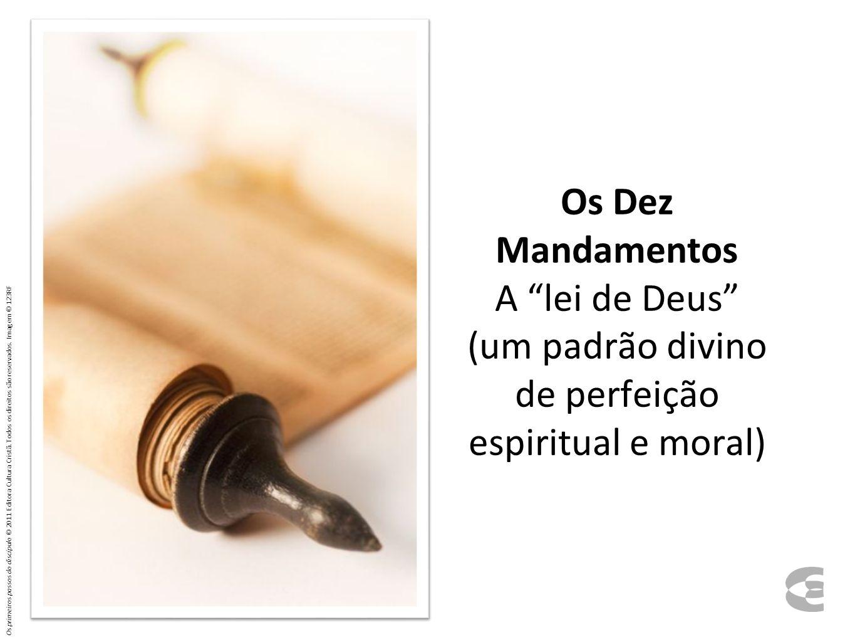 Os Dez Mandamentos A lei de Deus (um padrão divino de perfeição espiritual e moral)