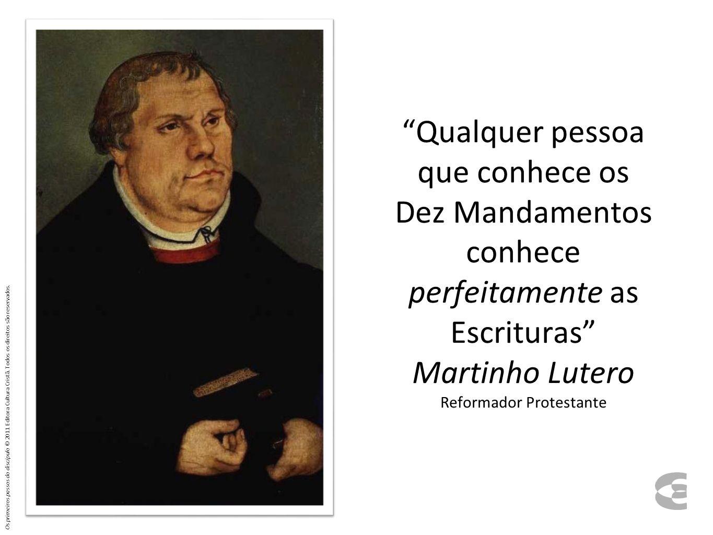 Qualquer pessoa que conhece os Dez Mandamentos conhece perfeitamente as Escrituras Martinho Lutero Reformador Protestante