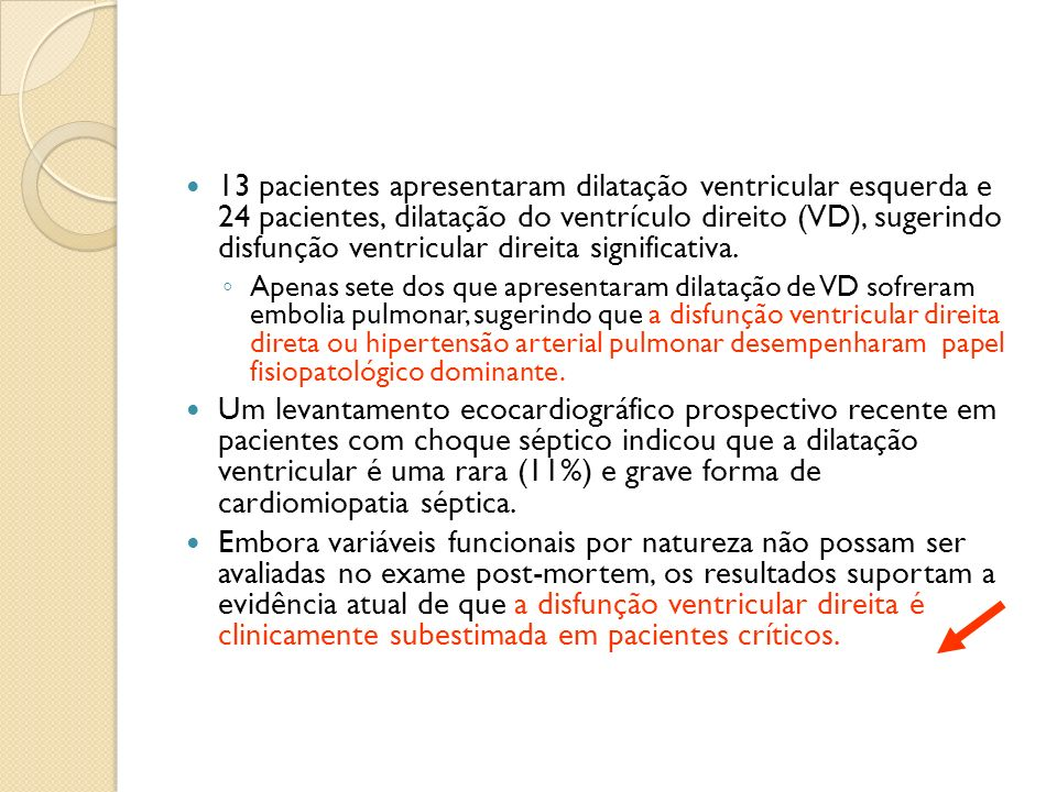 13 pacientes apresentaram dilatação ventricular esquerda e 24 pacientes, dilatação do ventrículo direito (VD), sugerindo disfunção ventricular direita significativa.