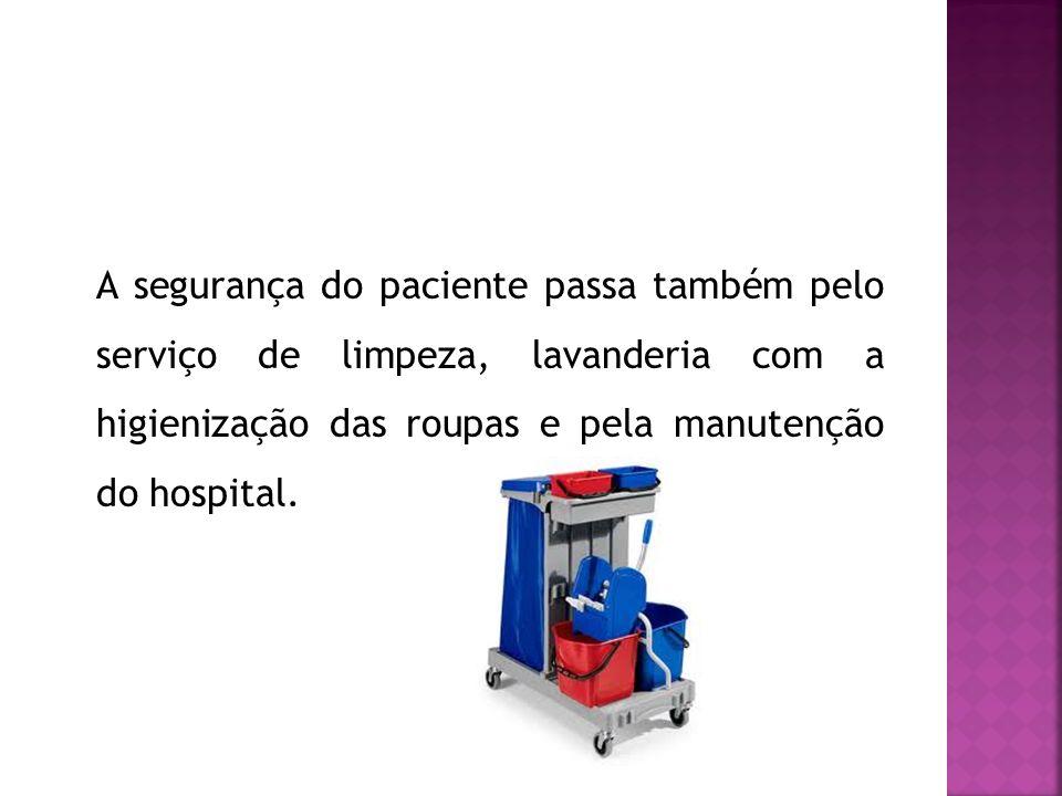 A segurança do paciente passa também pelo serviço de limpeza, lavanderia com a higienização das roupas e pela manutenção do hospital.