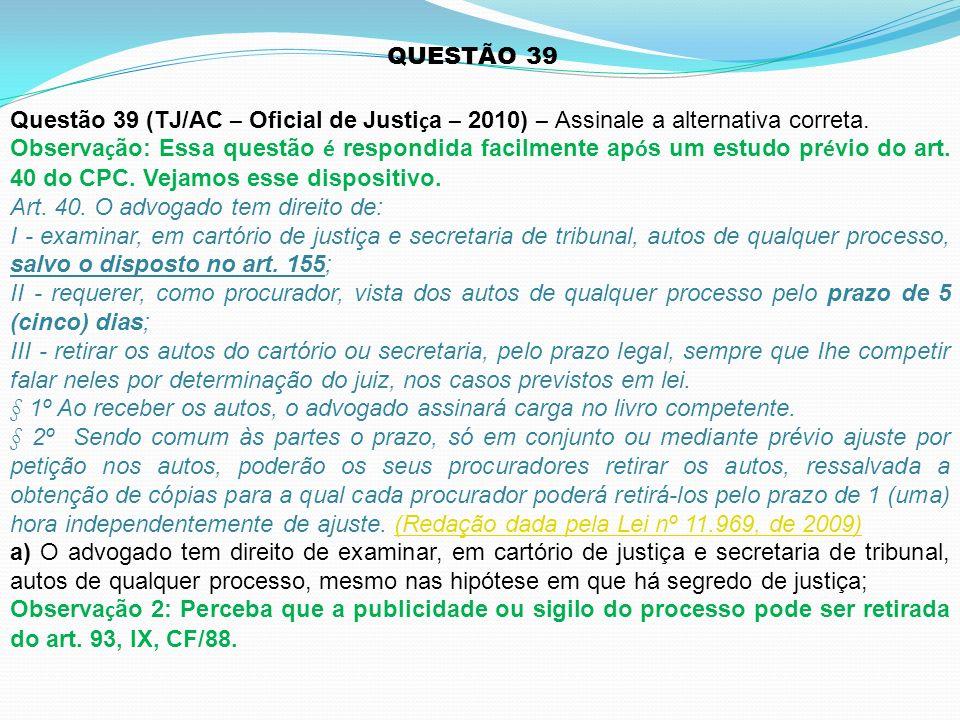 QUESTÃO 39 Questão 39 (TJ/AC – Oficial de Justiça – 2010) – Assinale a alternativa correta.