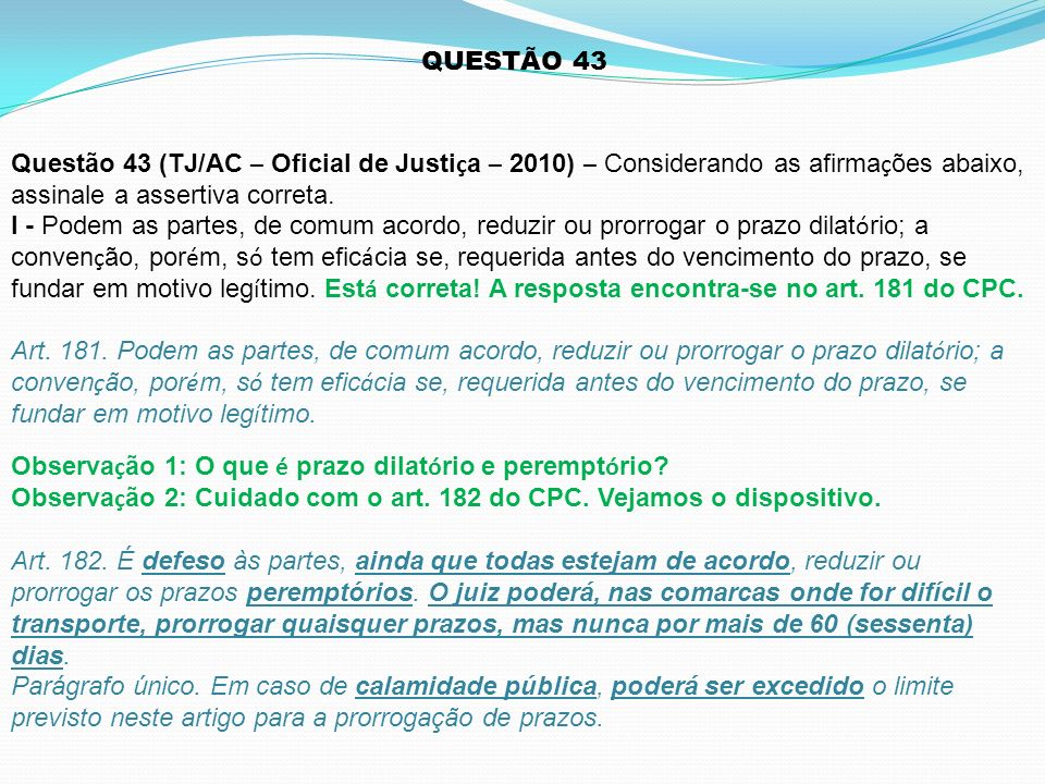 QUESTÃO 43 Questão 43 (TJ/AC – Oficial de Justiça – 2010) – Considerando as afirmações abaixo, assinale a assertiva correta.