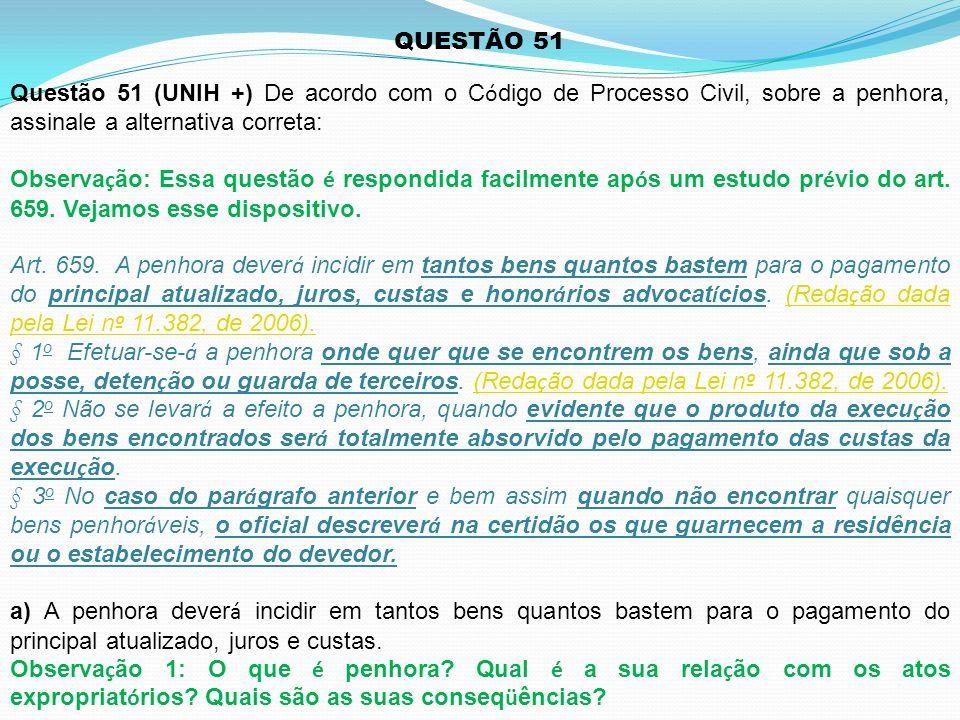 QUESTÃO 51 Questão 51 (UNIH +) De acordo com o Código de Processo Civil, sobre a penhora, assinale a alternativa correta: