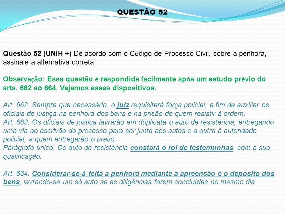 QUESTÃO 52 Questão 52 (UNIH +) De acordo com o Código de Processo Civil, sobre a penhora, assinale a alternativa correta.