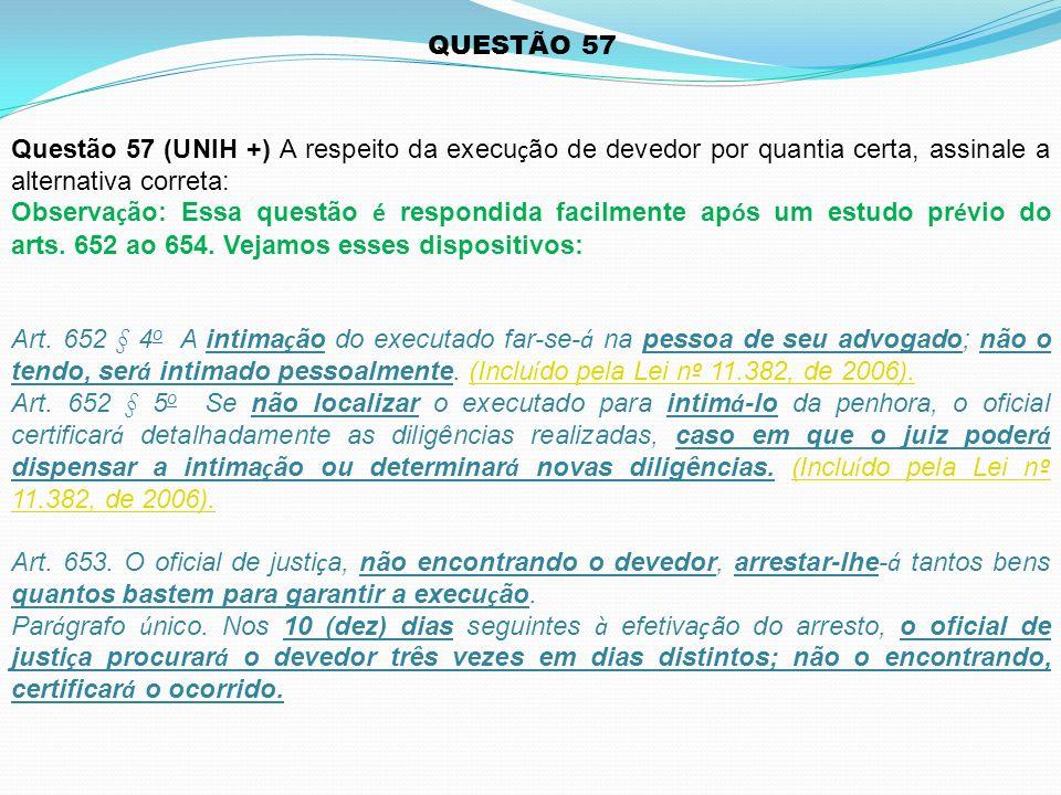 QUESTÃO 57 Questão 57 (UNIH +) A respeito da execução de devedor por quantia certa, assinale a alternativa correta: