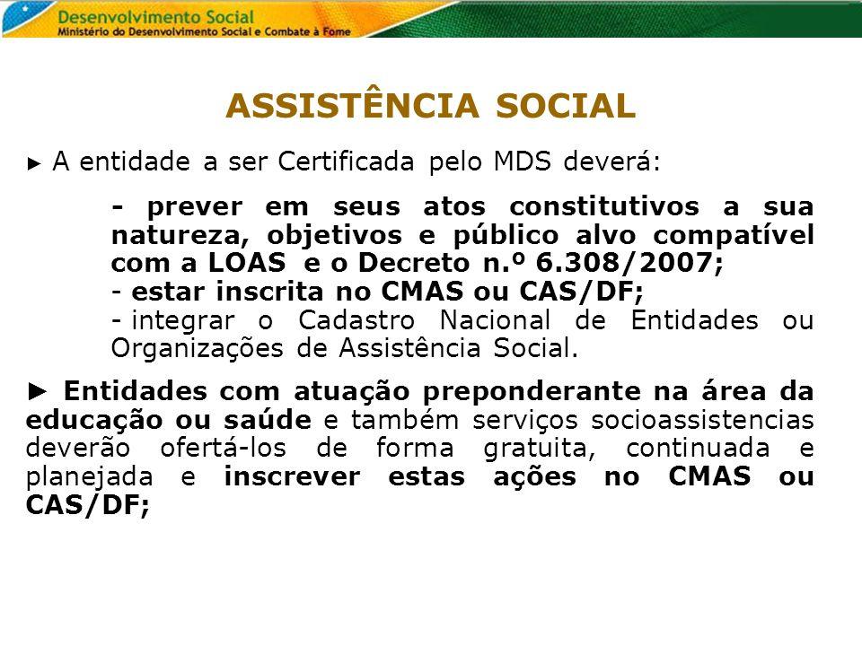 ASSISTÊNCIA SOCIAL ► A entidade a ser Certificada pelo MDS deverá: